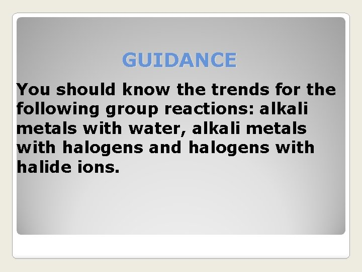 GUIDANCE You should know the trends for the following group reactions: alkali metals with