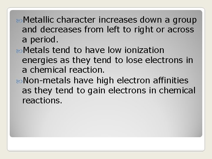 Metallic character increases down a group and decreases from left to right or