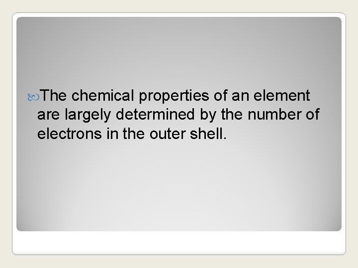 The chemical properties of an element are largely determined by the number of