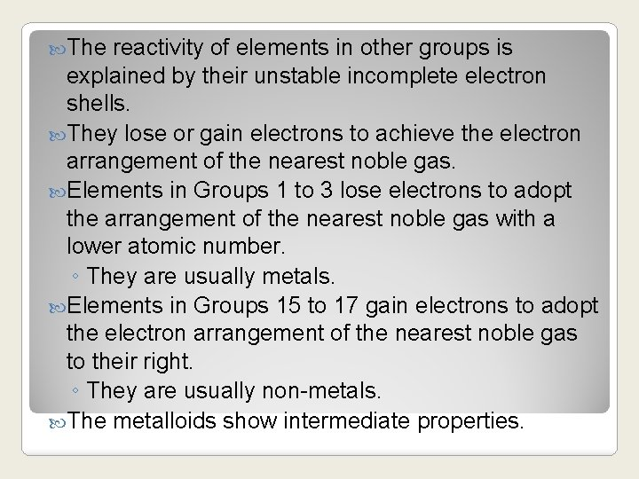 The reactivity of elements in other groups is explained by their unstable incomplete