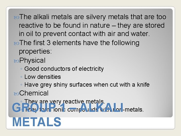 The alkali metals are silvery metals that are too reactive to be found