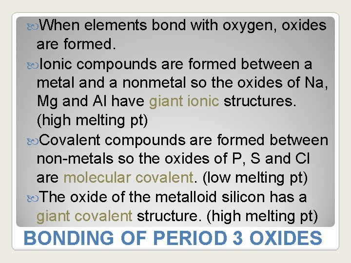 When elements bond with oxygen, oxides are formed. Ionic compounds are formed between