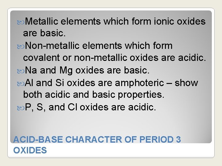 Metallic elements which form ionic oxides are basic. Non-metallic elements which form covalent