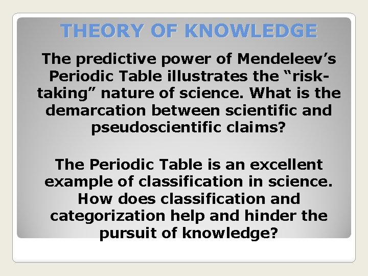 """THEORY OF KNOWLEDGE The predictive power of Mendeleev's Periodic Table illustrates the """"risktaking"""" nature"""