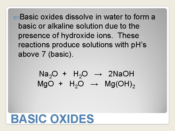 Basic oxides dissolve in water to form a basic or alkaline solution due