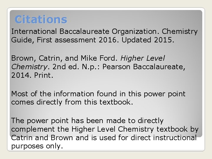 Citations International Baccalaureate Organization. Chemistry Guide, First assessment 2016. Updated 2015. Brown, Catrin, and