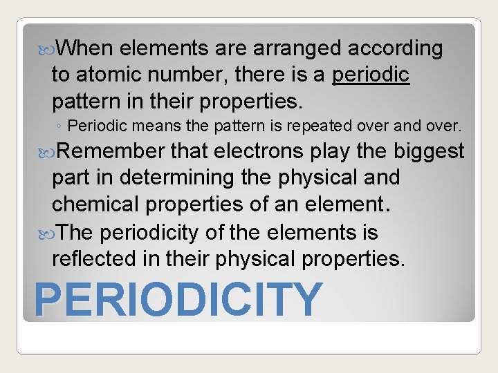 When elements are arranged according to atomic number, there is a periodic pattern