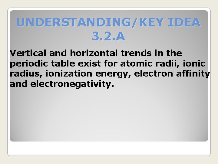 UNDERSTANDING/KEY IDEA 3. 2. A Vertical and horizontal trends in the periodic table exist