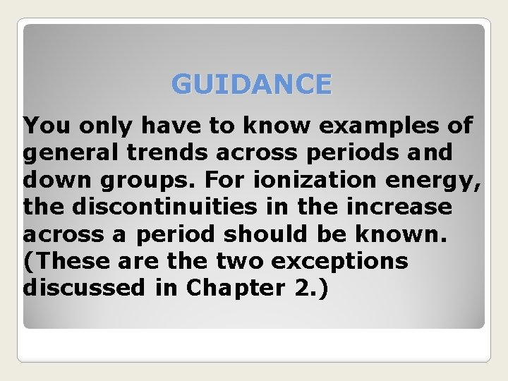 GUIDANCE You only have to know examples of general trends across periods and down