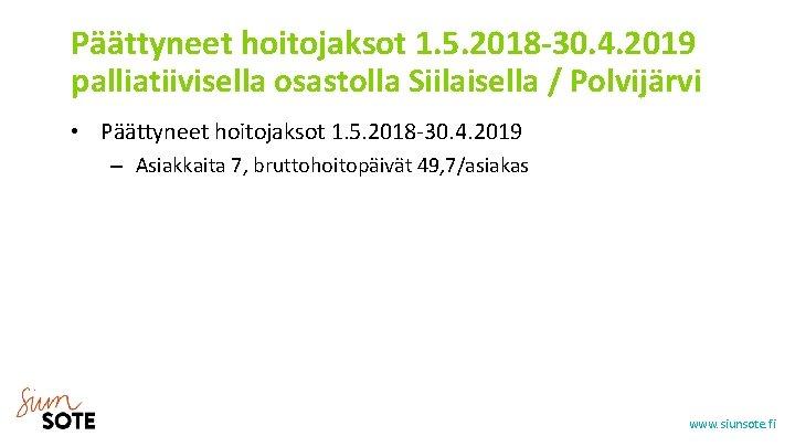 Päättyneet hoitojaksot 1. 5. 2018 -30. 4. 2019 palliatiivisella osastolla Siilaisella / Polvijärvi •