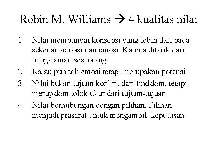 Robin M. Williams 4 kualitas nilai 1. Nilai mempunyai konsepsi yang lebih dari pada