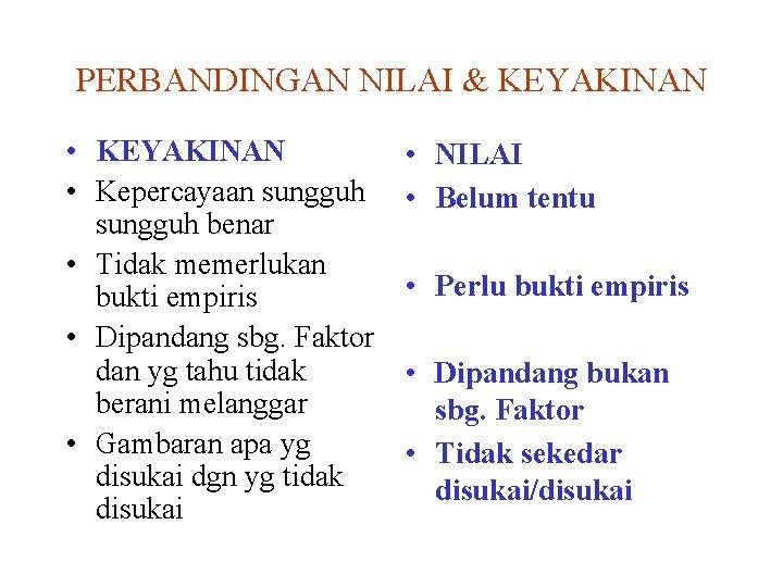 PERBANDINGAN NILAI & KEYAKINAN • Kepercayaan sungguh benar • Tidak memerlukan bukti empiris •