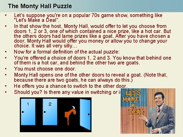 The Monty Hall Puzzle • • Let's suppose you're on a popular 70 s