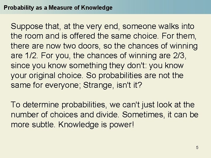 Probability as a Measure of Knowledge Suppose that, at the very end, someone walks