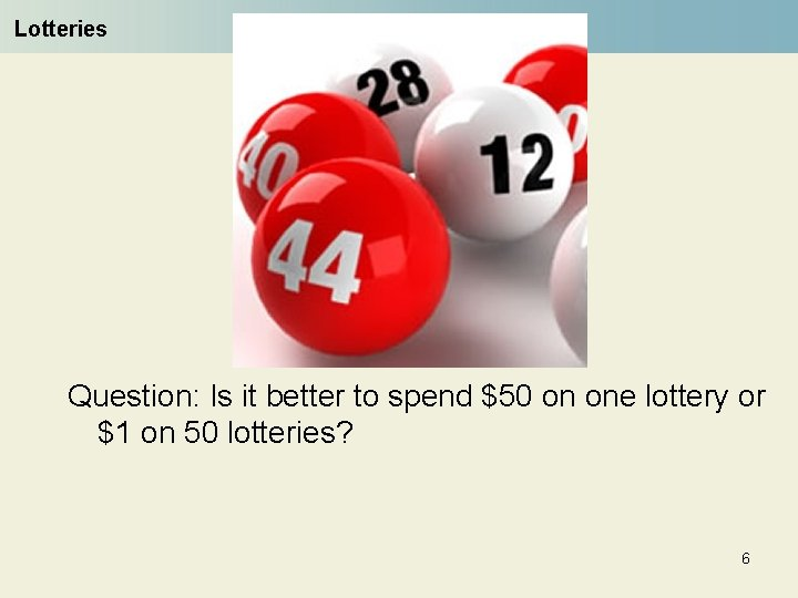 Lotteries Question: Is it better to spend $50 on one lottery or $1 on
