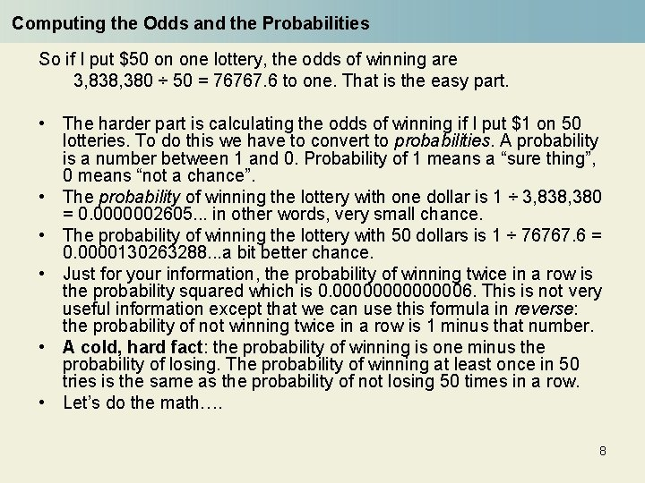 Computing the Odds and the Probabilities So if I put $50 on one lottery,