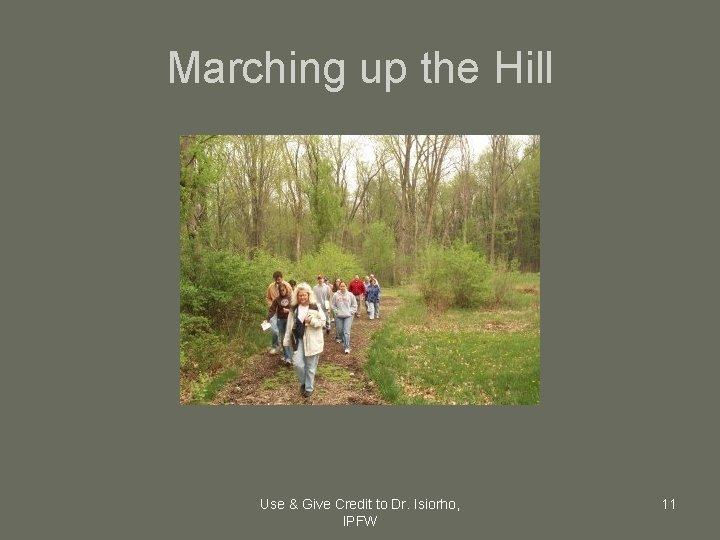 Marching up the Hill Use & Give Credit to Dr. Isiorho, IPFW 11
