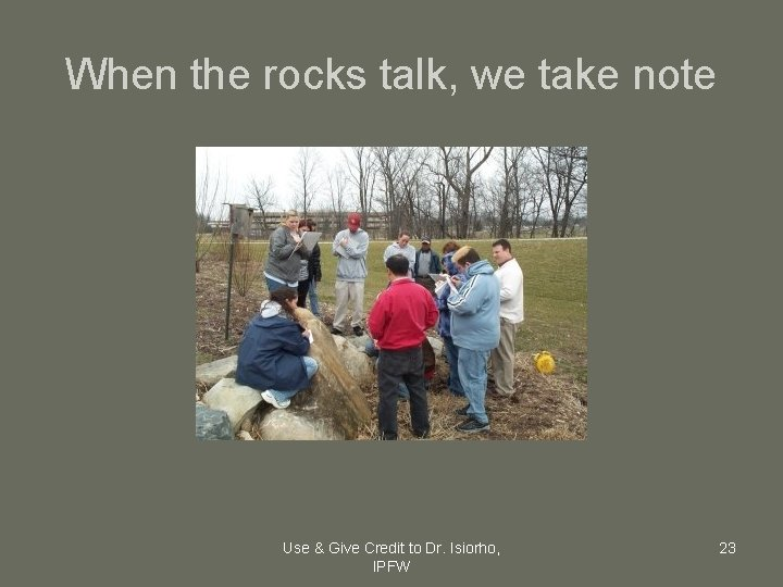 When the rocks talk, we take note Use & Give Credit to Dr. Isiorho,