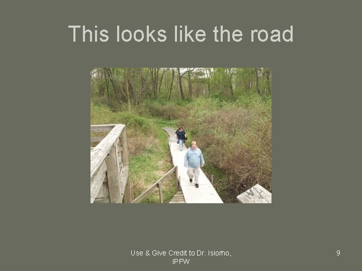 This looks like the road Use & Give Credit to Dr. Isiorho, IPFW 9