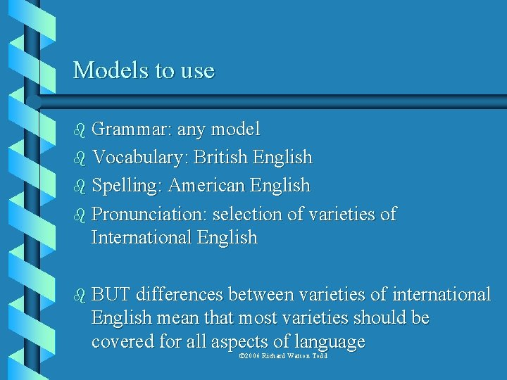 Models to use b Grammar: any model b Vocabulary: British English b Spelling: American