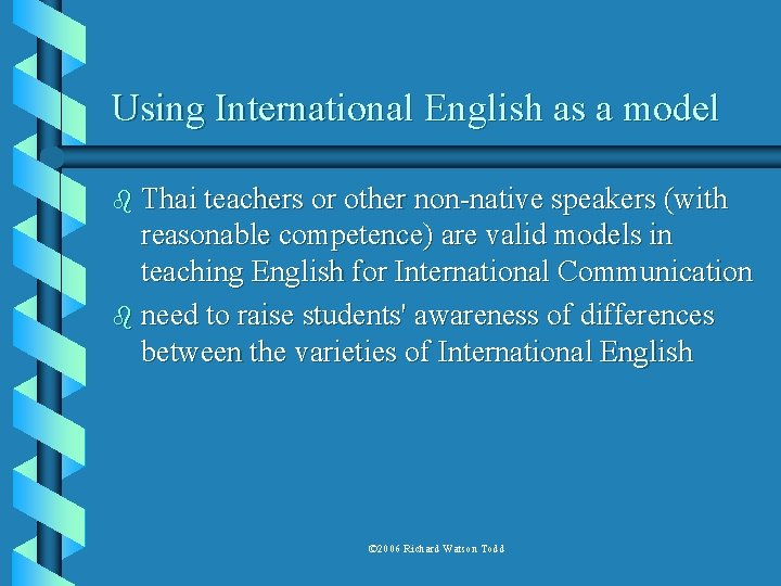 Using International English as a model b Thai teachers or other non-native speakers (with