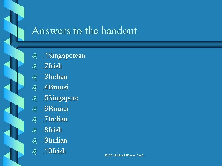 Answers to the handout b b b b b . 1 Singaporean. 2 Irish.