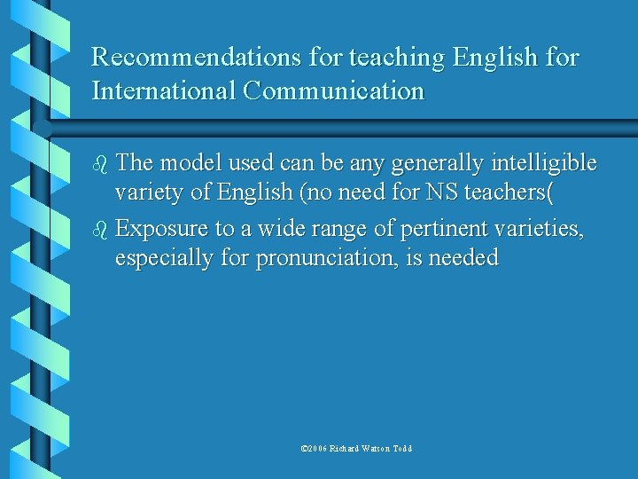 Recommendations for teaching English for International Communication b The model used can be any