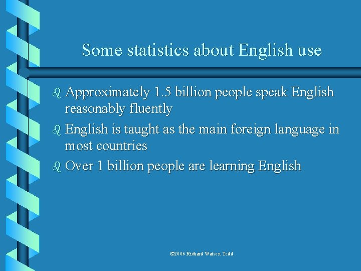 Some statistics about English use b Approximately 1. 5 billion people speak English reasonably