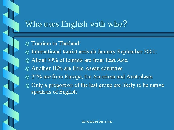 Who uses English with who? b b b Tourism in Thailand: International tourist arrivals