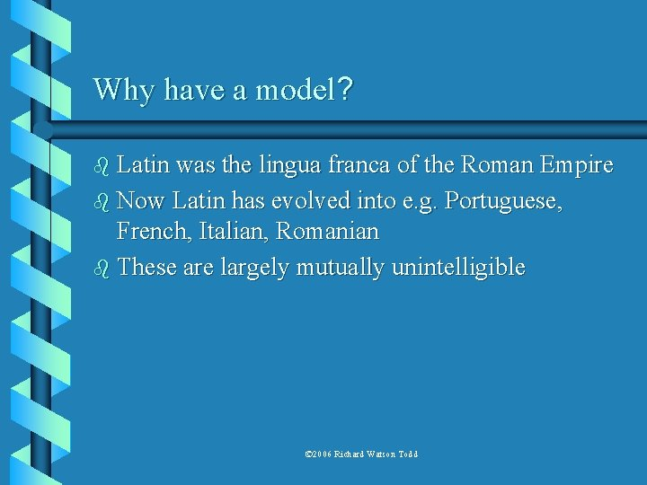 Why have a model? b Latin was the lingua franca of the Roman Empire