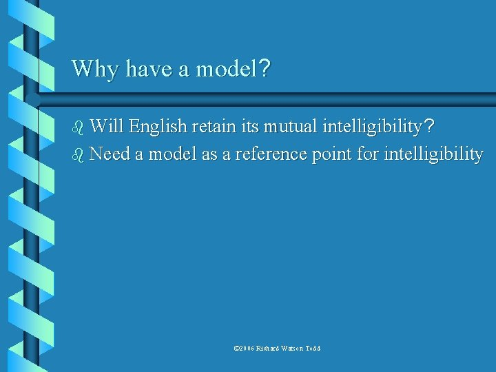 Why have a model? b Will English retain its mutual intelligibility ? b Need