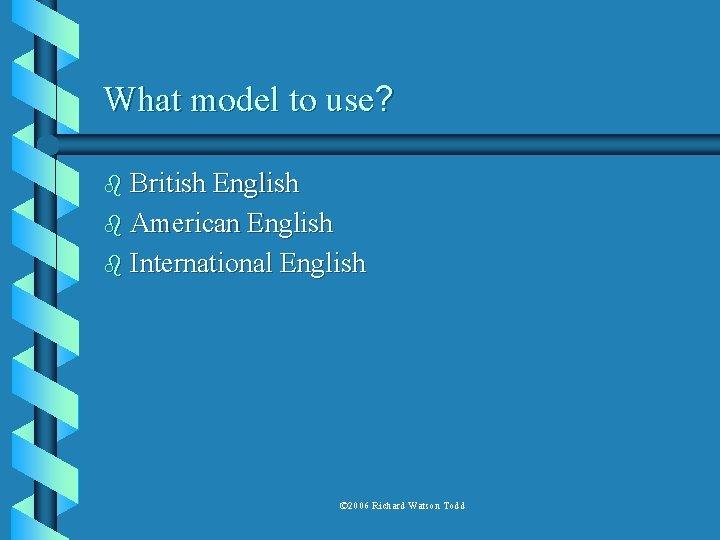What model to use? b British English b American English b International English ©