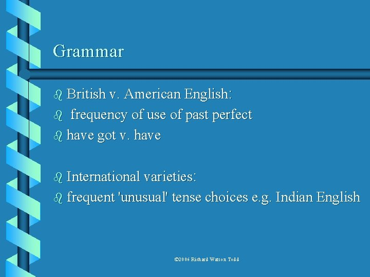 Grammar b British v. American English: frequency of use of past perfect b have