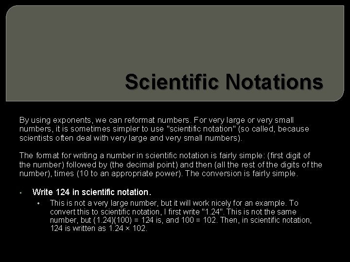 Scientific Notations By using exponents, we can reformat numbers. For very large or very