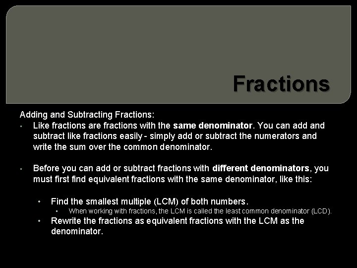 Fractions Adding and Subtracting Fractions: • Like fractions are fractions with the same denominator.
