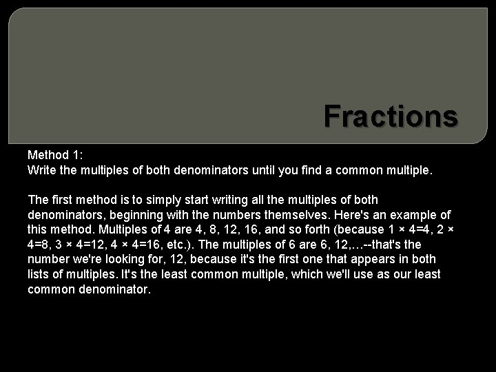 Fractions Method 1: Write the multiples of both denominators until you find a common