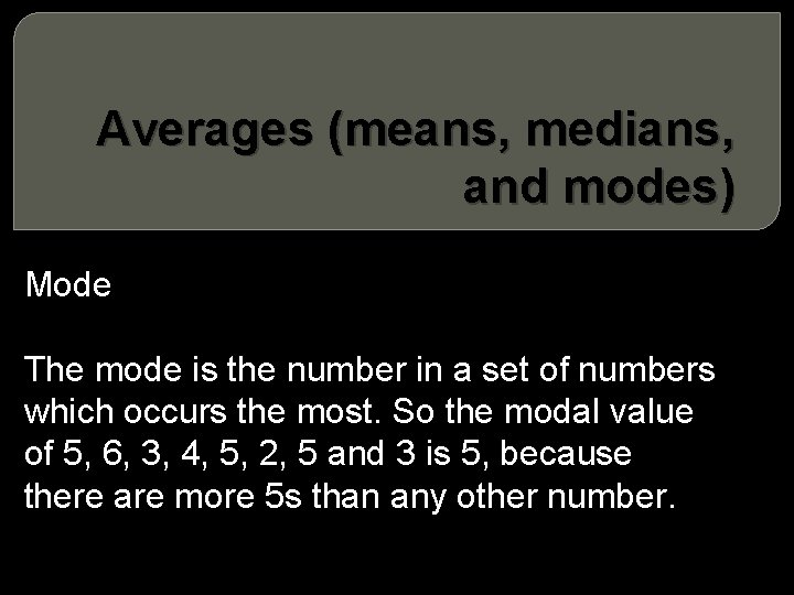Averages (means, medians, and modes) Mode The mode is the number in a set
