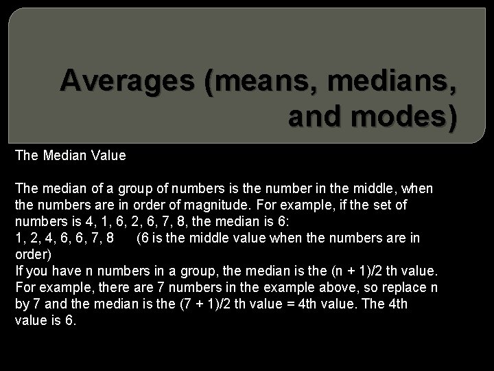 Averages (means, medians, and modes) The Median Value The median of a group of