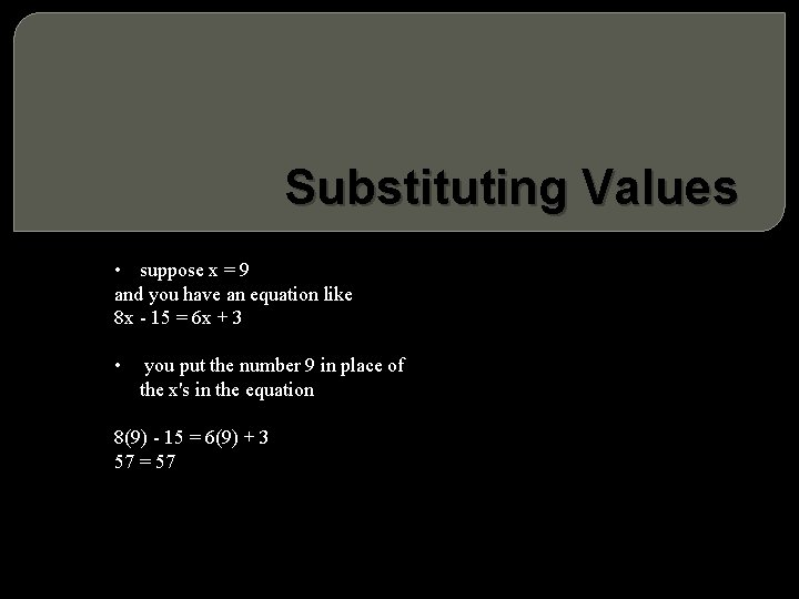 Substituting Values • suppose x = 9 you have an equation like and -