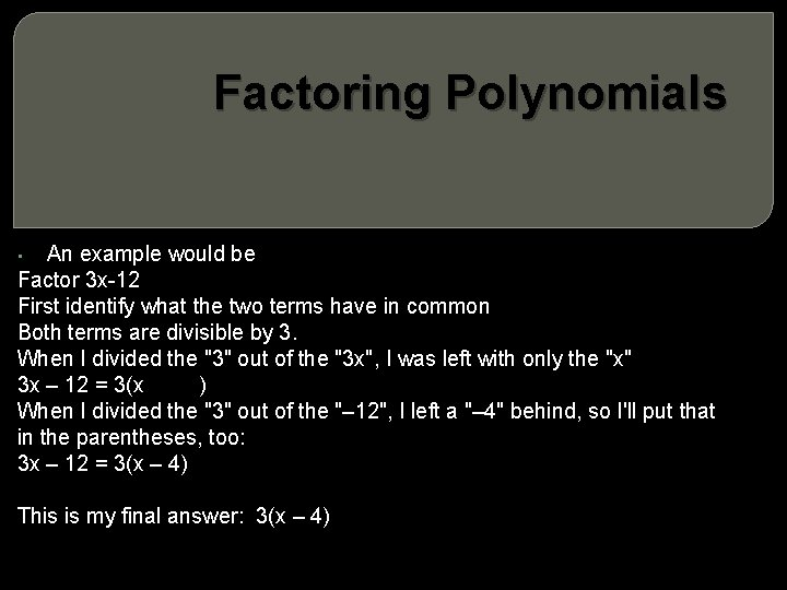 Factoring Polynomials An example would be Factor 3 x-12 First identify what the two