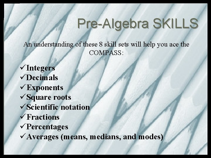 Pre-Algebra SKILLS An understanding of these 8 skill sets will help you ace