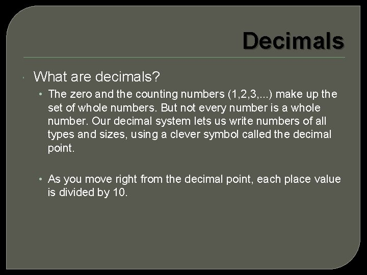 Decimals What are decimals? • The zero and the counting numbers (1, 2, 3,