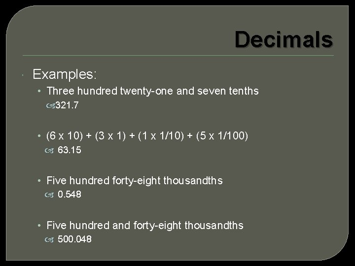 Decimals Examples: • Three hundred twenty-one and seven tenths 321. 7 • (6 x