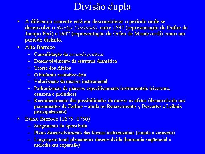 Divisão dupla • A diferença somente está em desconsiderar o período onde se desenvolve