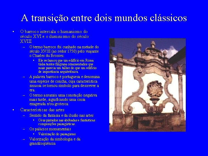 A transição entre dois mundos clássicos • O barroco intercala o humanismo do século