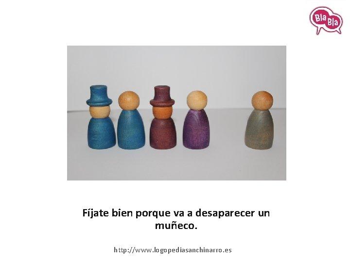 Fíjate bien porque va a desaparecer un muñeco. http: //www. logopediasanchinarro. es