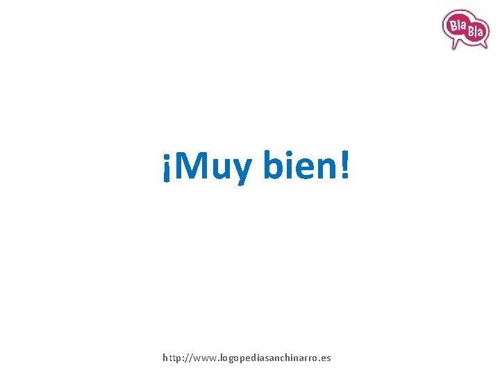 ¡Muy bien! http: //www. logopediasanchinarro. es