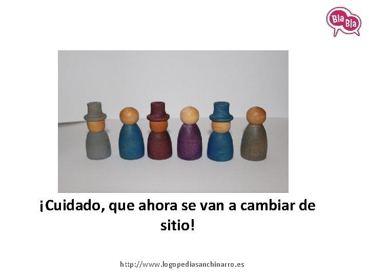 ¡Cuidado, que ahora se van a cambiar de sitio! http: //www. logopediasanchinarro. es