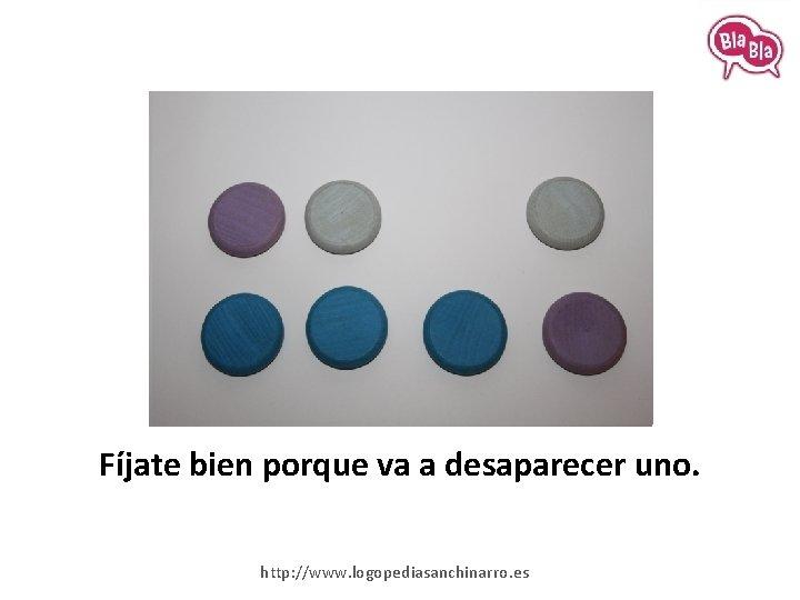 Fíjate bien porque va a desaparecer uno. http: //www. logopediasanchinarro. es