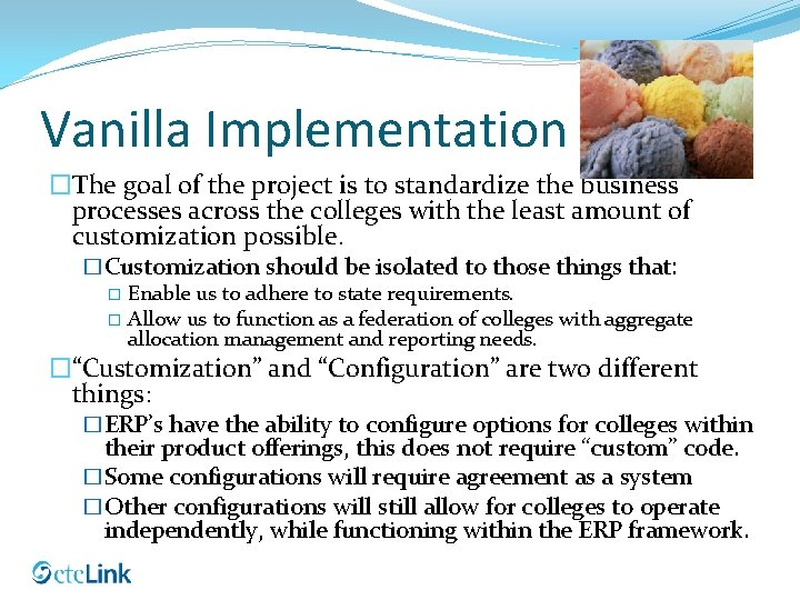 Vanilla Implementation �The goal of the project is to standardize the business processes across
